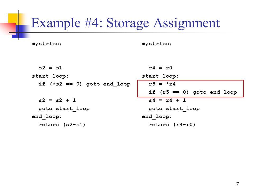 7 Example #4: Storage Assignment mystrlen: s2 = s1 start_loop: if (*s2 == 0) goto end_loop s2 = s2 + 1 goto start_loop end_loop: return (s2-s1) mystrl