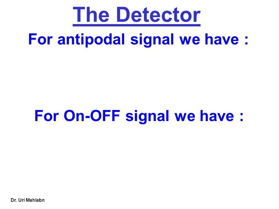 Dr. Uri Mahlabn The Detector For antipodal signal we have : For On-OFF signal we have :