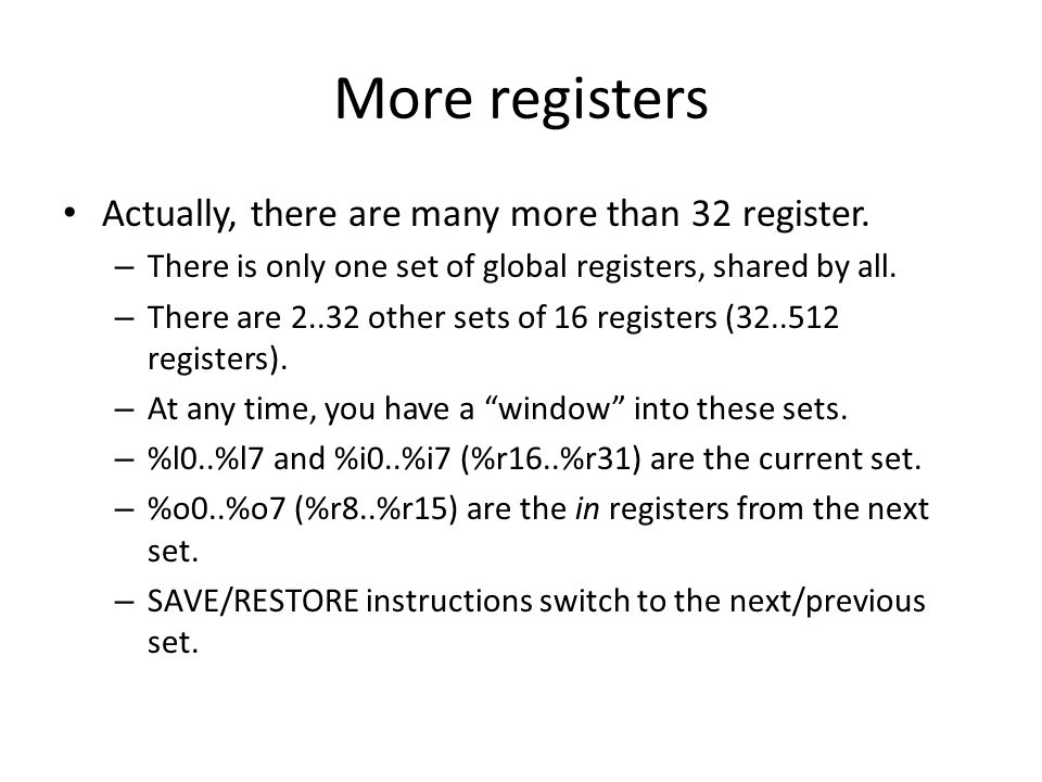More registers Actually, there are many more than 32 register. – There is only one set of global registers, shared by all. – There are 2..32 other set