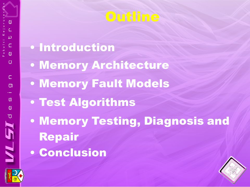 Outline Introduction Memory Architecture Memory Fault Models Test Algorithms Memory Testing, Diagnosis and Repair Conclusion