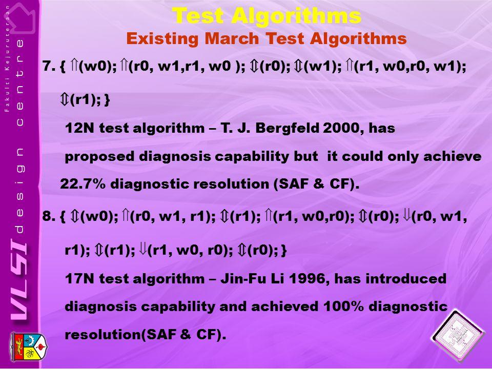 Test Algorithms Existing March Test Algorithms 7. {  (w0);  (r0, w1,r1, w0 ); ⇕ (r0); ⇕ (w1);  (r1, w0,r0, w1); ⇕ (r1); } 12N test algorithm – T. J