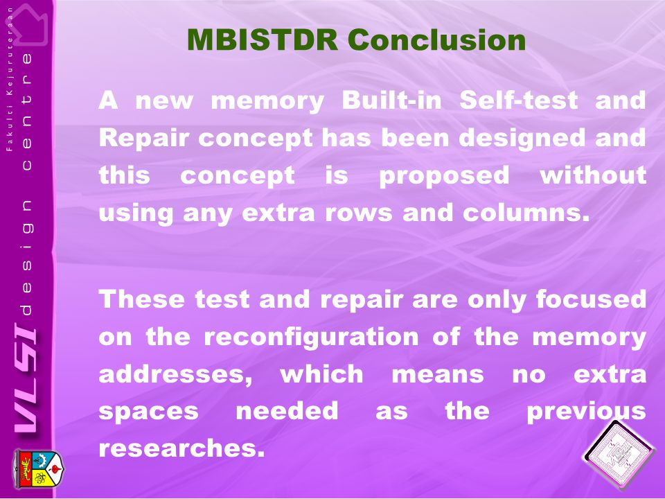MBISTDR Conclusion A new memory Built-in Self-test and Repair concept has been designed and this concept is proposed without using any extra rows and columns.