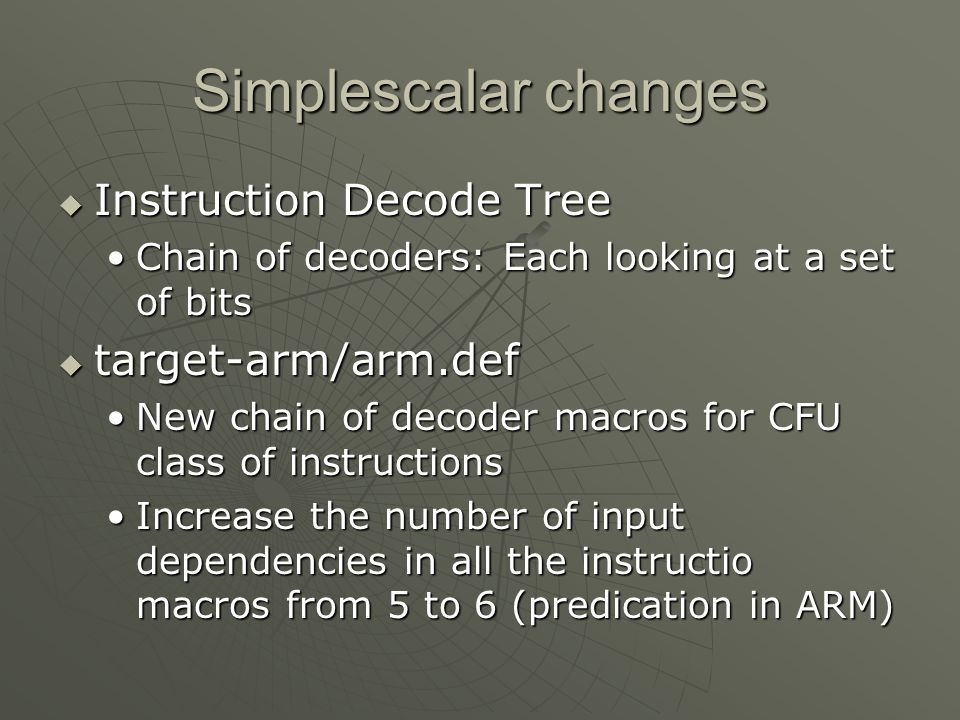 Simplescalar changes  Instruction Decode Tree Chain of decoders: Each looking at a set of bitsChain of decoders: Each looking at a set of bits  targ