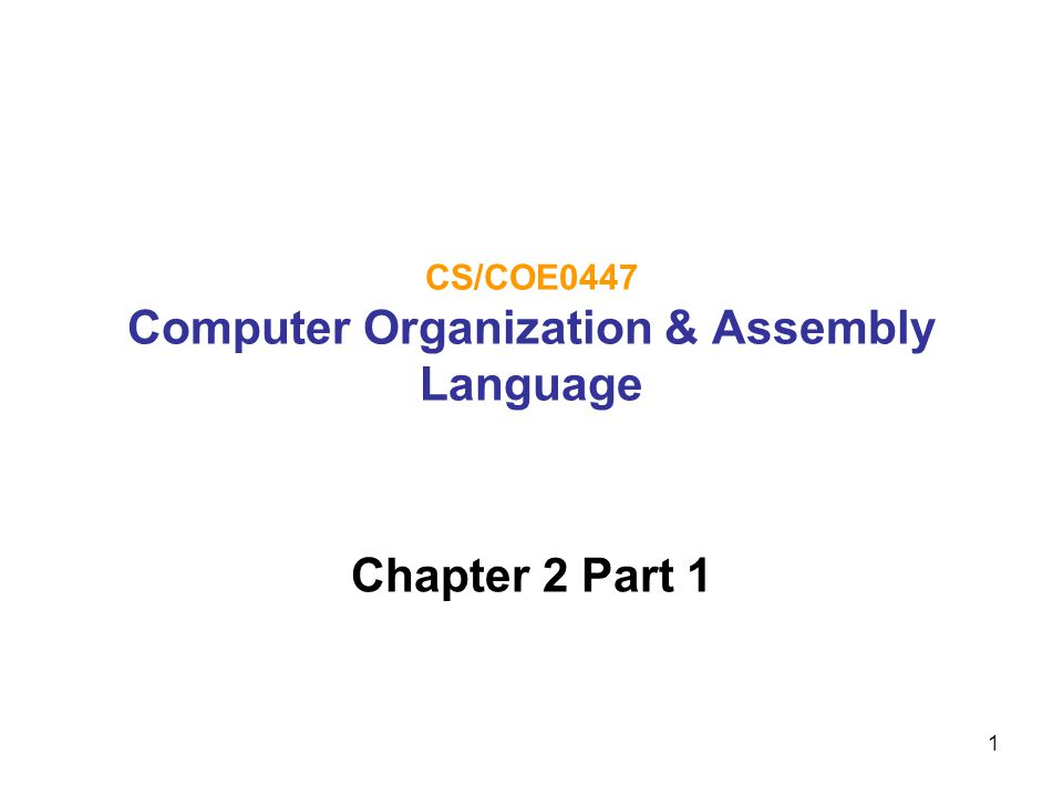 1 CS/COE0447 Computer Organization & Assembly Language Chapter 2 Part 1