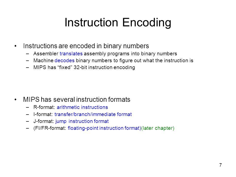 8 MIPS Instruction Formats NameFieldsComments 6 bits5 bits 6 bitsAll MIPS instructions 32 bits R-formatoprsrtrdshamtfunctArithmetic/logic instruction format I-formatoprsrtaddress/immediateTransfer, branch, immediate format J-formatoptarget addressJump instruction format
