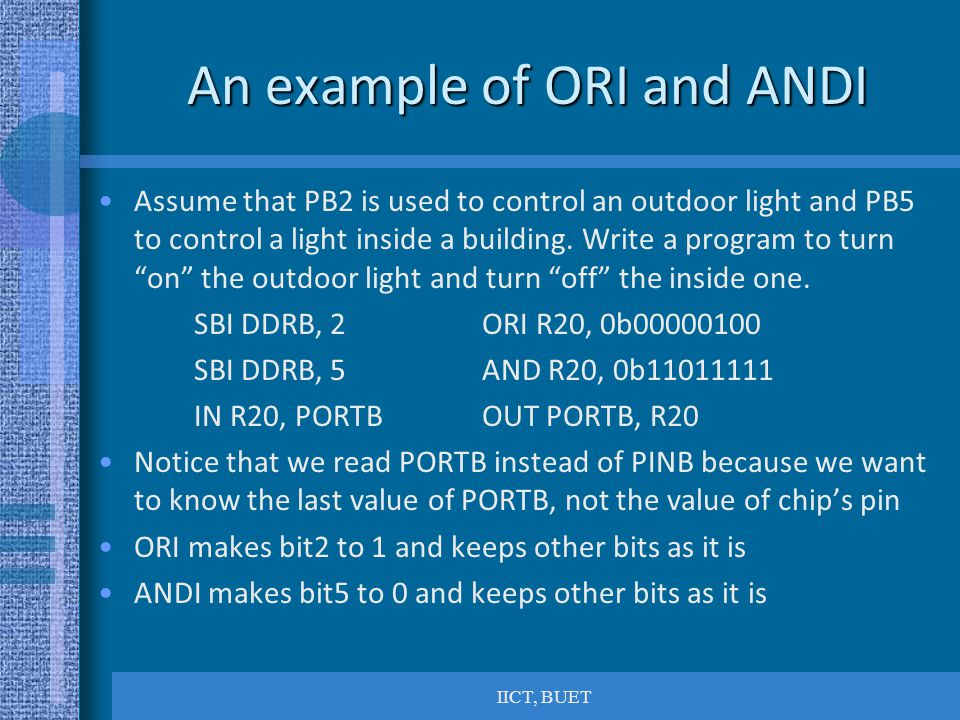 IICT, BUET An example of ORI and ANDI Assume that PB2 is used to control an outdoor light and PB5 to control a light inside a building.