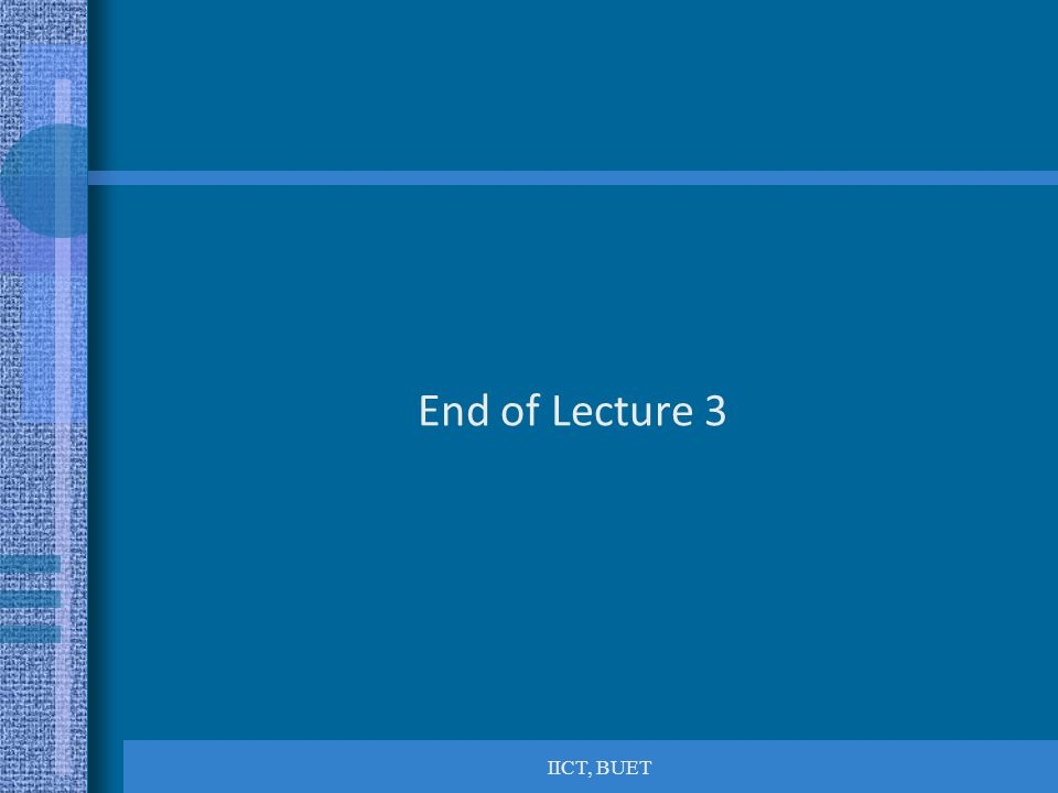 IICT, BUET End of Lecture 3