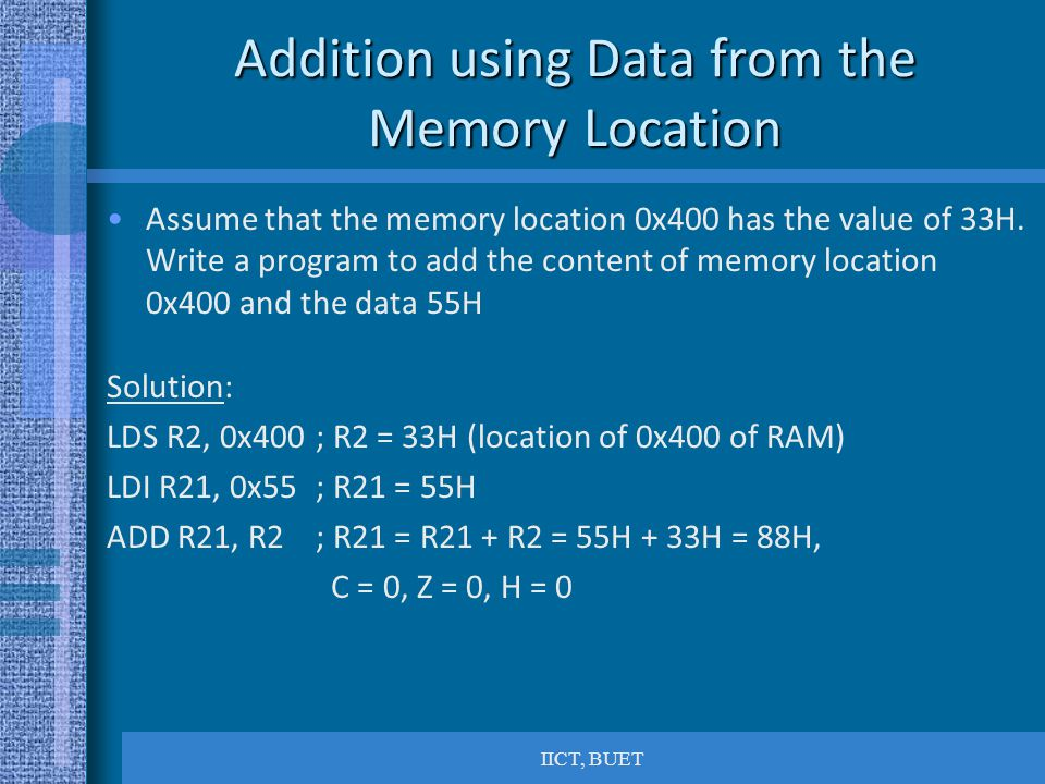 IICT, BUET Addition using Data from the Memory Location Assume that the memory location 0x400 has the value of 33H.