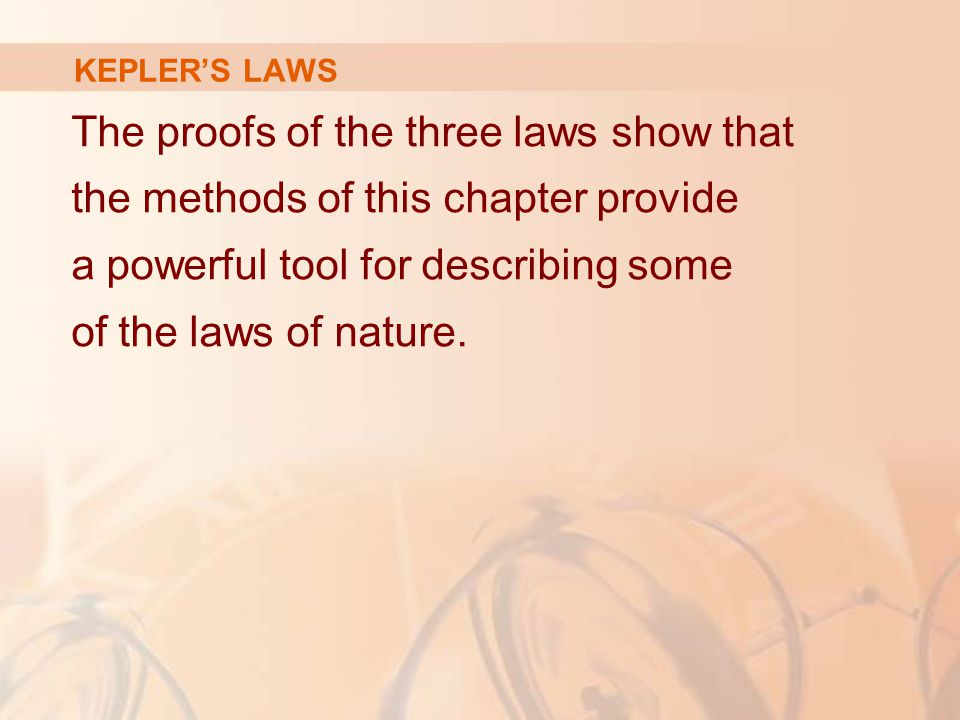The proofs of the three laws show that the methods of this chapter provide a powerful tool for describing some of the laws of nature. KEPLER'S LAWS