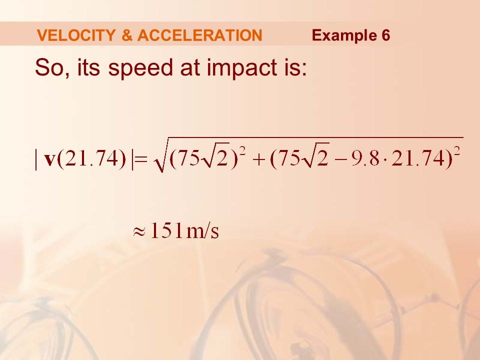 So, its speed at impact is: VELOCITY & ACCELERATION Example 6