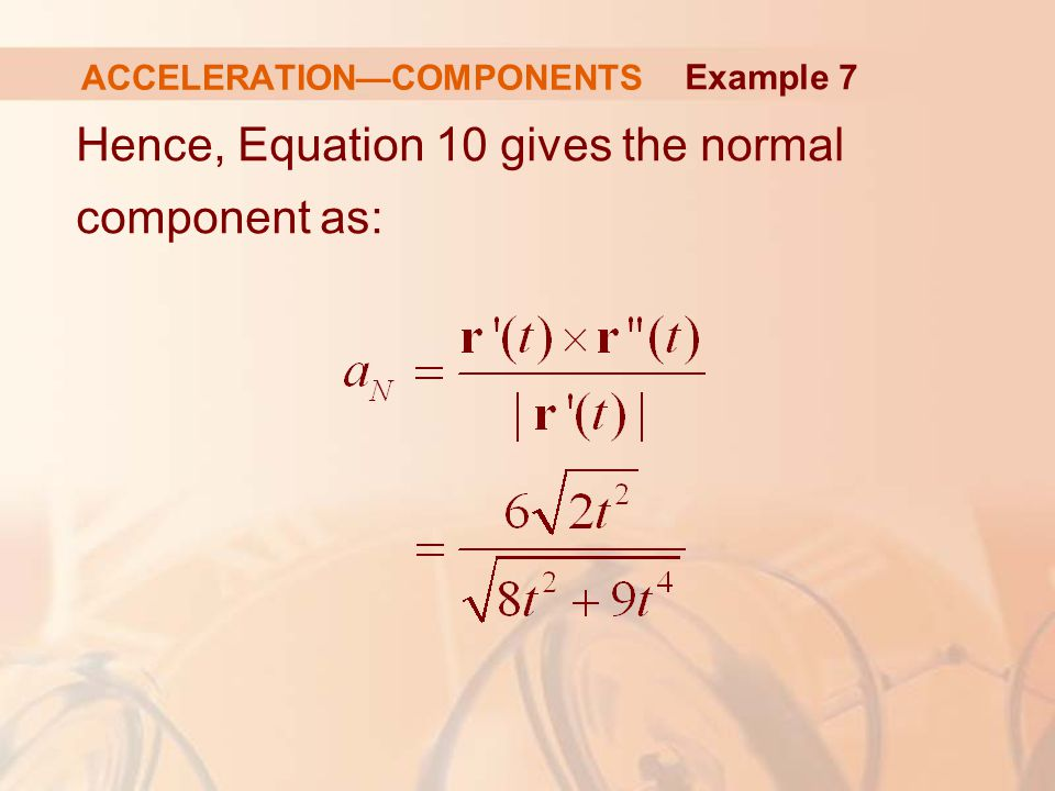 Hence, Equation 10 gives the normal component as: ACCELERATION—COMPONENTS Example 7