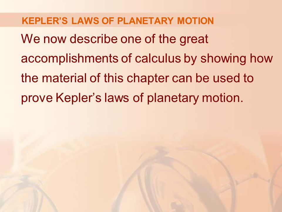 We now describe one of the great accomplishments of calculus by showing how the material of this chapter can be used to prove Kepler's laws of planeta
