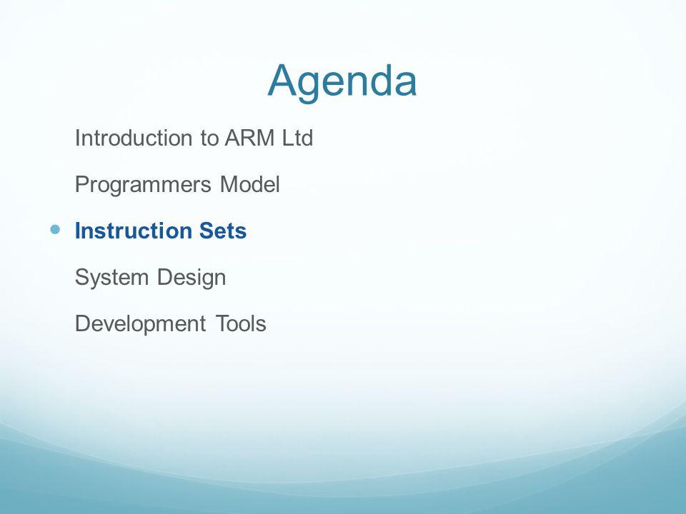 Agenda Introduction to ARM Ltd Programmers Model Instruction Sets System Design Development Tools