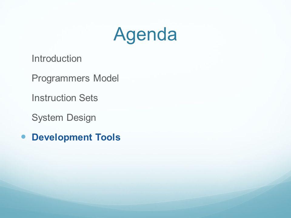Agenda Introduction Programmers Model Instruction Sets System Design Development Tools