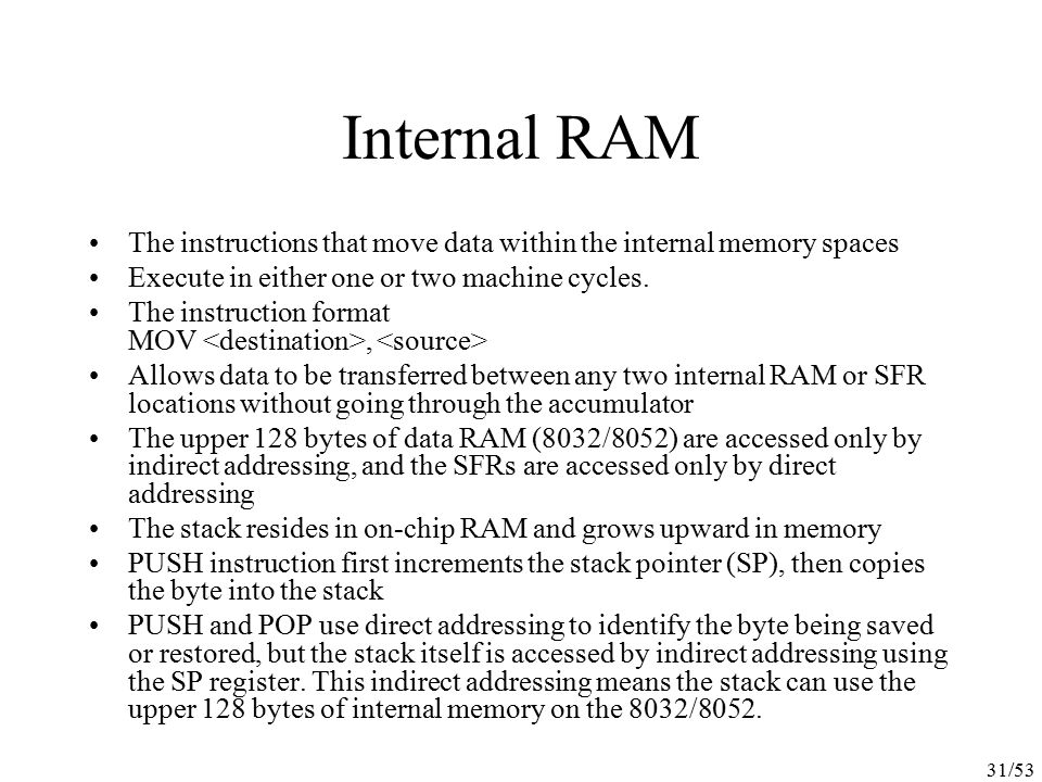 31/53 Internal RAM The instructions that move data within the internal memory spaces Execute in either one or two machine cycles. The instruction form