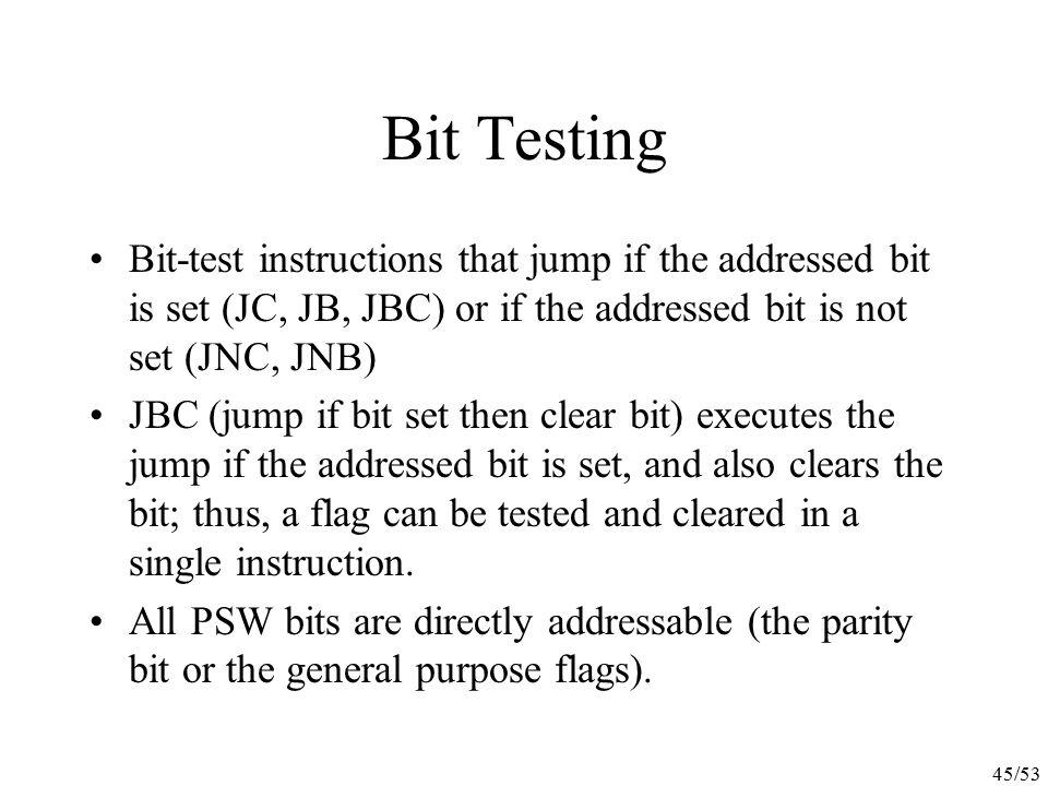45/53 Bit Testing Bit-test instructions that jump if the addressed bit is set (JC, JB, JBC) or if the addressed bit is not set (JNC, JNB) JBC (jump if