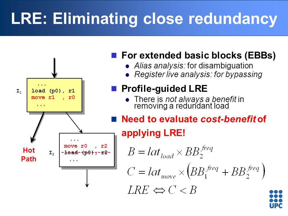 LRE: Eliminating close redundancy For extended basic blocks (EBBs) Alias analysis: for disambiguation Register live analysis: for bypassing Profile-gu