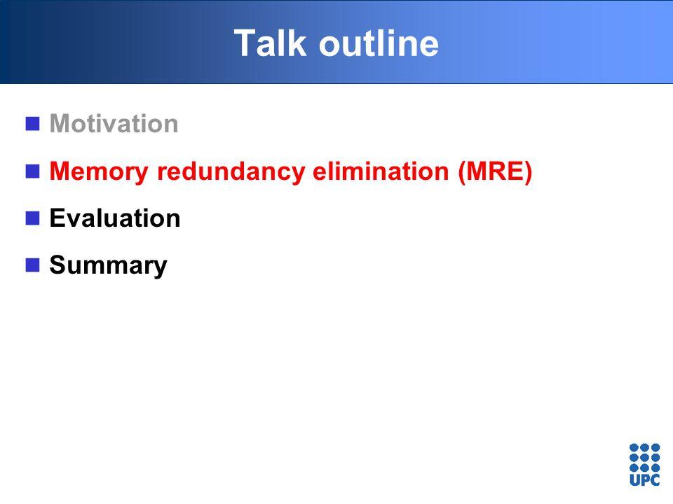 Talk outline Motivation Memory redundancy elimination (MRE) Evaluation Summary