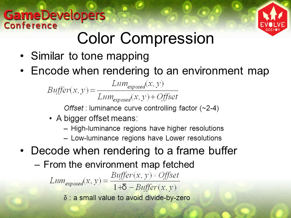 Color Compression Similar to tone mapping Encode when rendering to an environment map Offset : luminance curve controlling factor (~2-4) A bigger offs
