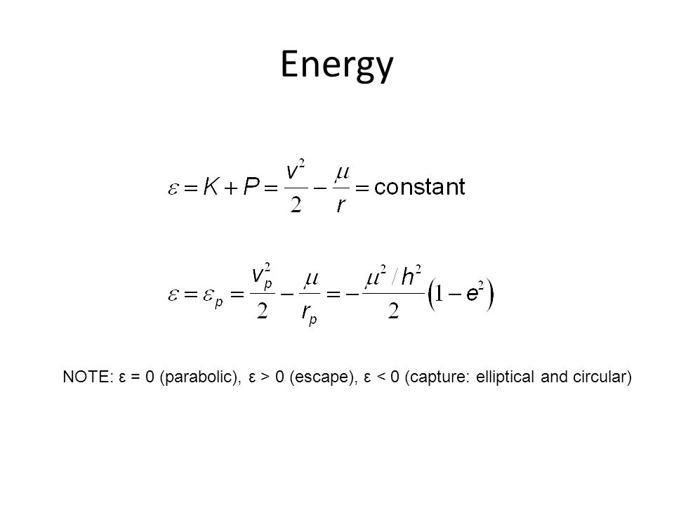 Energy NOTE: ε = 0 (parabolic), ε > 0 (escape), ε < 0 (capture: elliptical and circular)
