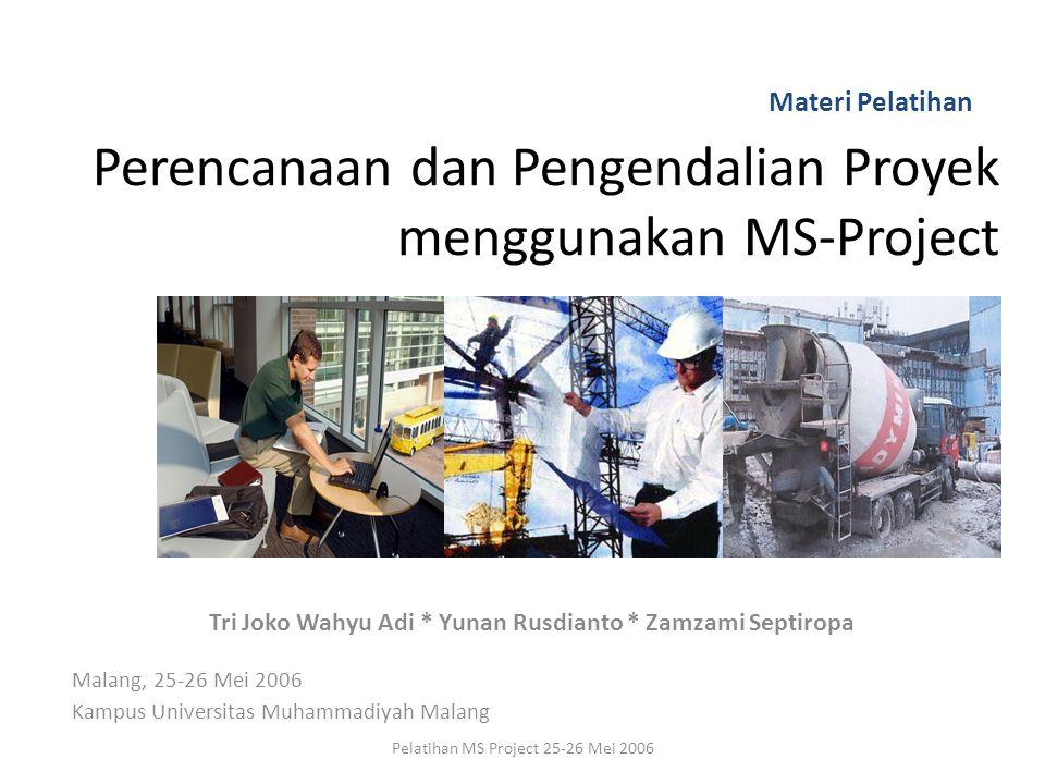 Perencanaan dan Pengendalian Proyek menggunakan MS-Project Tri Joko Wahyu Adi * Yunan Rusdianto * Zamzami Septiropa Malang, 25-26 Mei 2006 Kampus Univ
