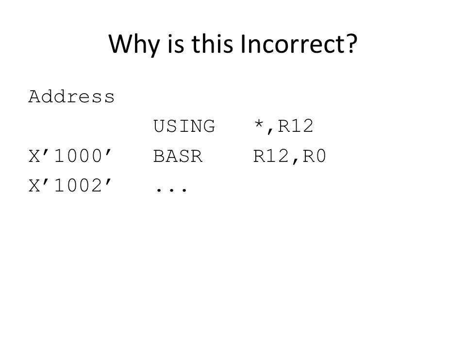 Why is this Incorrect Address USING *,R12 X'1000' BASR R12,R0 X'1002'...