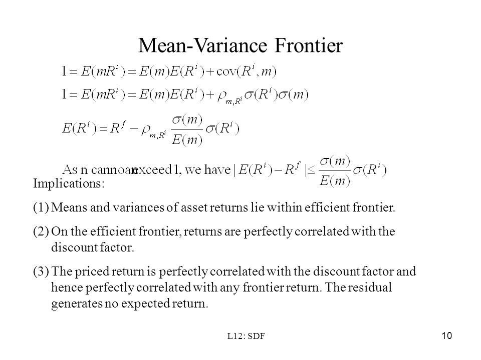 L12: SDF10 Mean-Variance Frontier Implications: (1)Means and variances of asset returns lie within efficient frontier. (2)On the efficient frontier, r