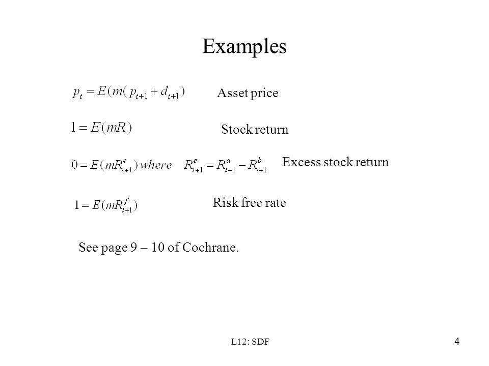 L12: SDF4 Examples Asset price Stock return Excess stock return Risk free rate See page 9 – 10 of Cochrane.