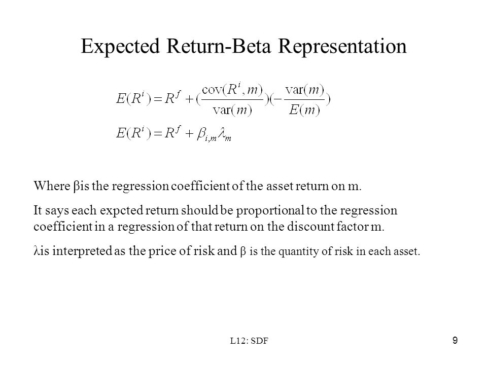 L12: SDF9 Expected Return-Beta Representation Where βis the regression coefficient of the asset return on m. It says each expcted return should be pro