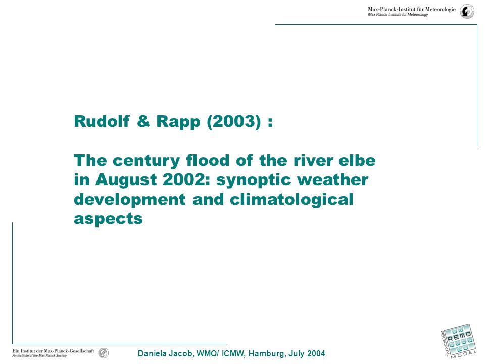 Daniela Jacob, WMO/ ICMW, Hamburg, July 2004 Rudolf & Rapp (2003) : The century flood of the river elbe in August 2002: synoptic weather development a