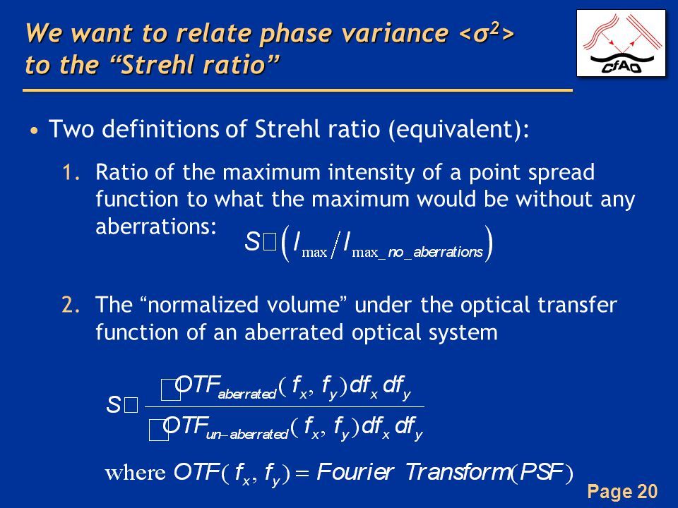 """Page 20 We want to relate phase variance to the """"Strehl ratio"""" Two definitions of Strehl ratio (equivalent): 1.Ratio of the maximum intensity of a poi"""