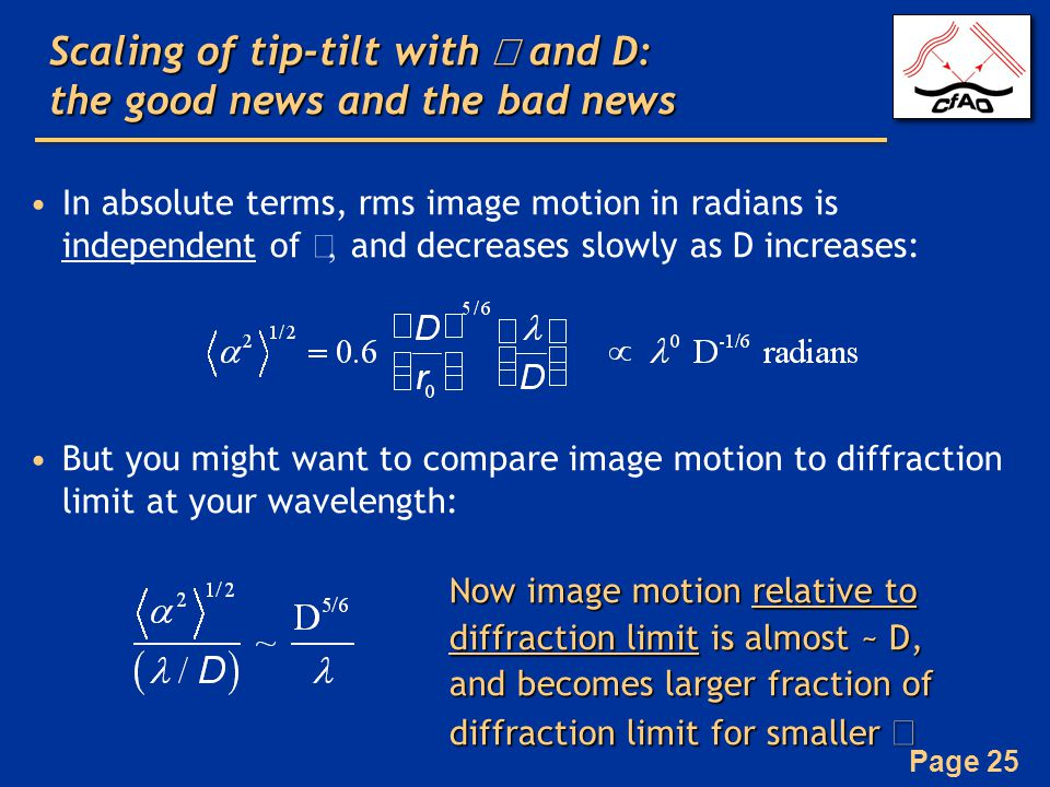 Page 25 Scaling of tip-tilt with  and D: the good news and the bad news In absolute terms, rms image motion in radians is independent of  and  de