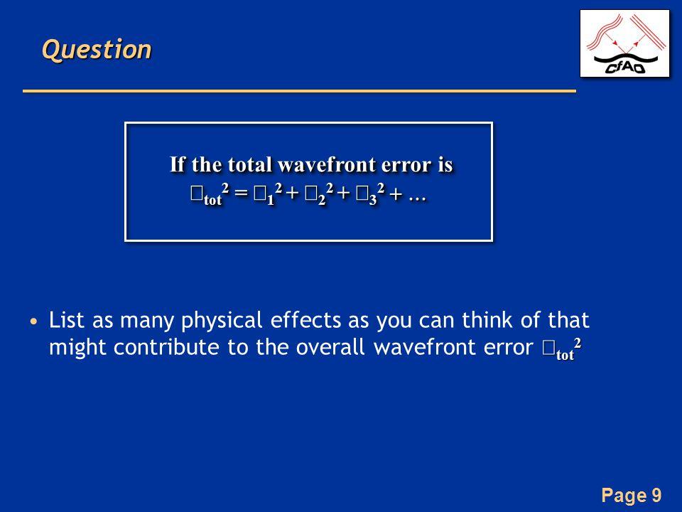 Page 10 Elements of an adaptive optics system temporal delay, noise propagation DM fitting error Measurement error Not shown: tip-tilt error, anisoplanatism error Non-common path errors