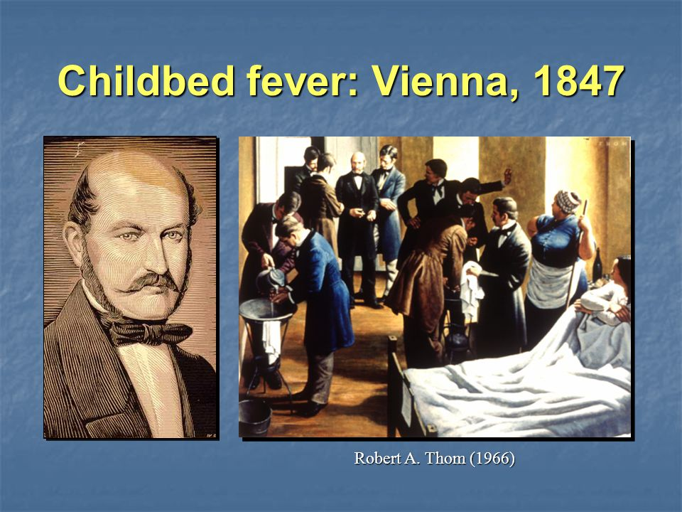 Childbed fever: Vienna, 1847 Robert A. Thom (1966)