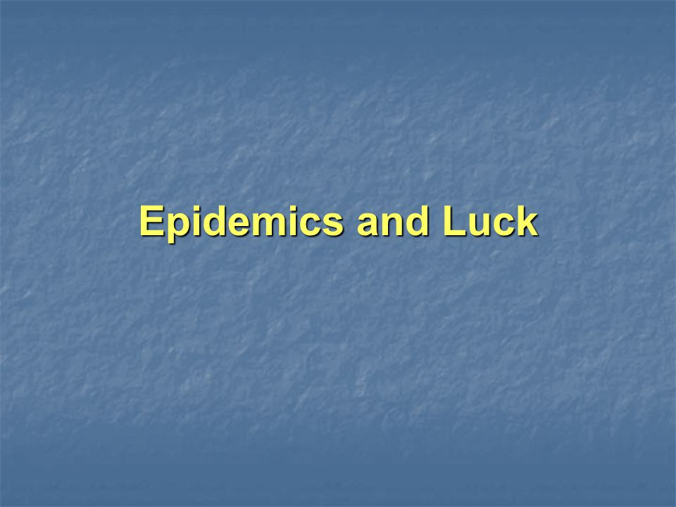 Epidemics and Luck