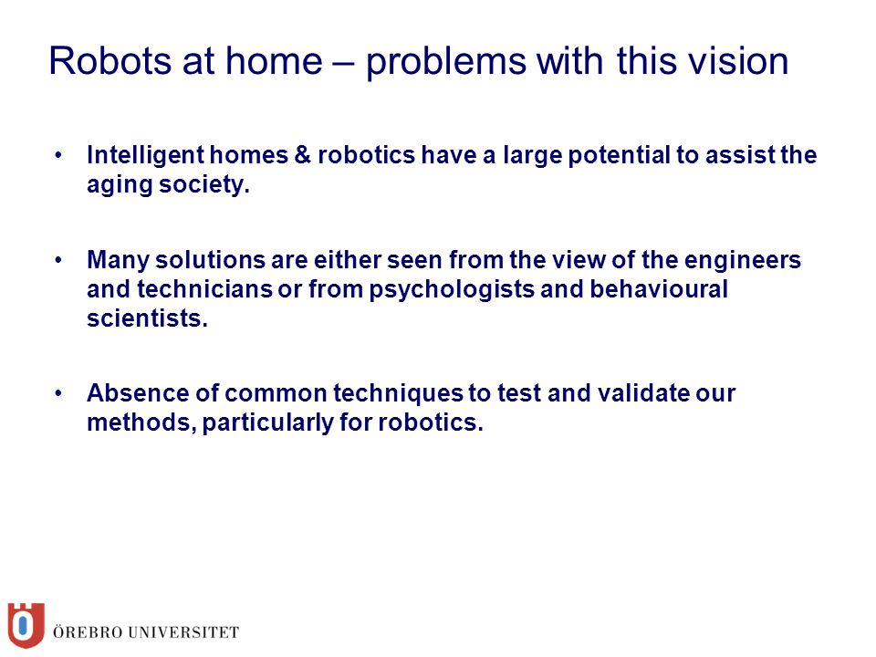 Intelligent homes & robotics have a large potential to assist the aging society. Many solutions are either seen from the view of the engineers and tec