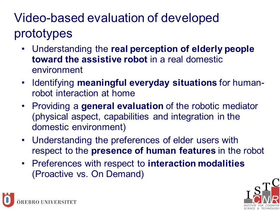 Video-based evaluation of developed prototypes Understanding the real perception of elderly people toward the assistive robot in a real domestic envir