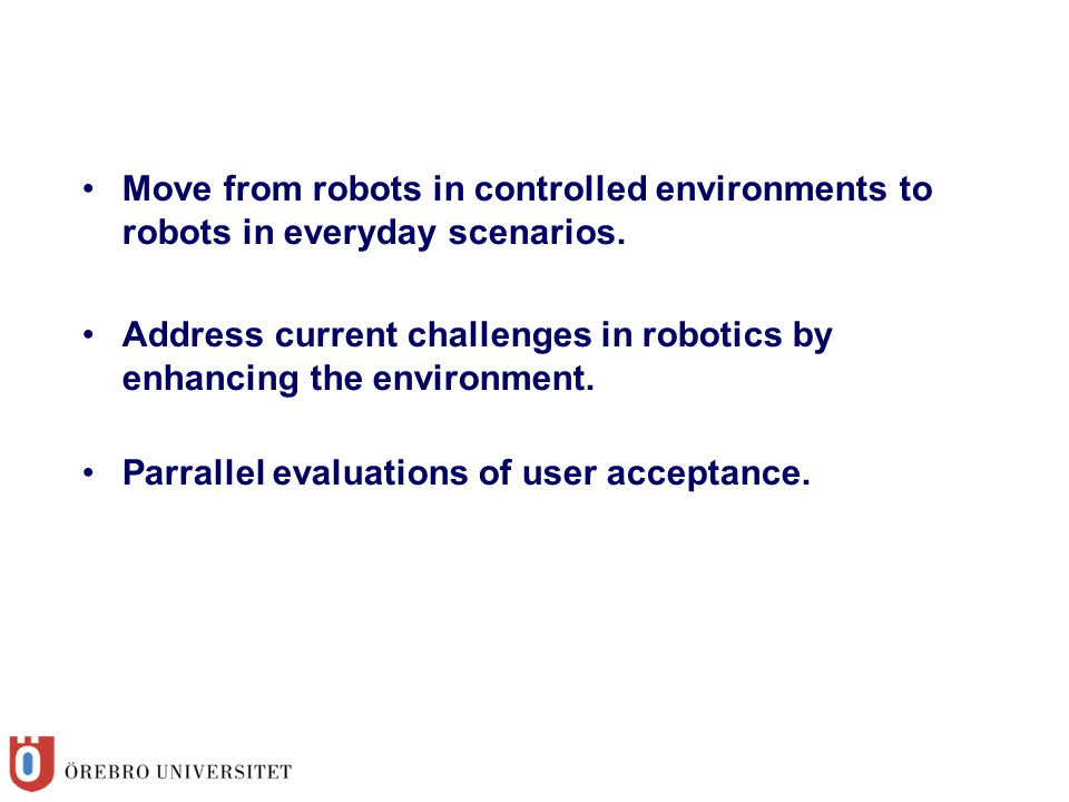 Move from robots in controlled environments to robots in everyday scenarios.
