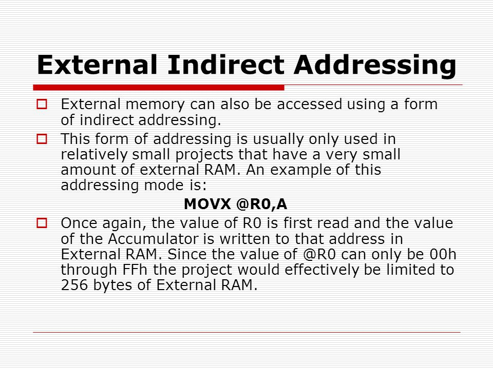 External Indirect Addressing  External memory can also be accessed using a form of indirect addressing.  This form of addressing is usually only use