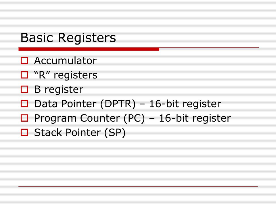 "Basic Registers  Accumulator  ""R"" registers  B register  Data Pointer (DPTR) – 16-bit register  Program Counter (PC) – 16-bit register  Stack Po"