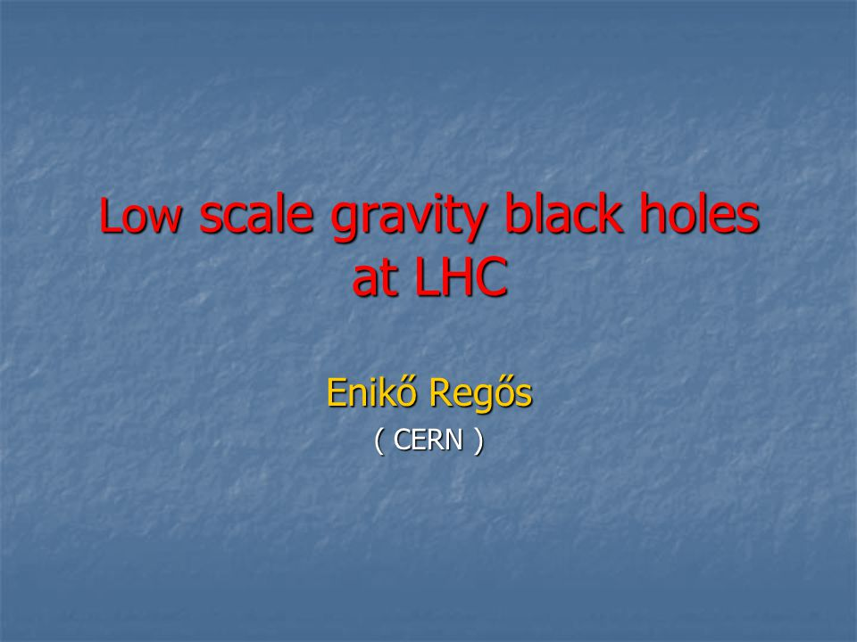 Discussion Strong gravity at TeV scale : Black Hole production Strong gravity at TeV scale : Black Hole production If new TeV particles - KK excitations of SM fields at LHC : quantum gravity significantly affects their decay modes If new TeV particles - KK excitations of SM fields at LHC : quantum gravity significantly affects their decay modes Emission of KK gravitons : main decay modes of heavy particles, SM ones too Emission of KK gravitons : main decay modes of heavy particles, SM ones too Z -> ff_ + E_miss : experimental resolution on BR constrains M_D Z -> ff_ + E_miss : experimental resolution on BR constrains M_D