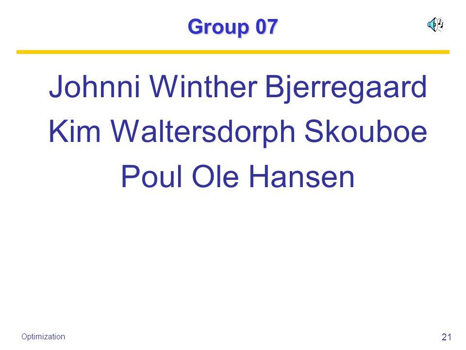 21 Optimization Group 07 Johnni Winther Bjerregaard Kim Waltersdorph Skouboe Poul Ole Hansen
