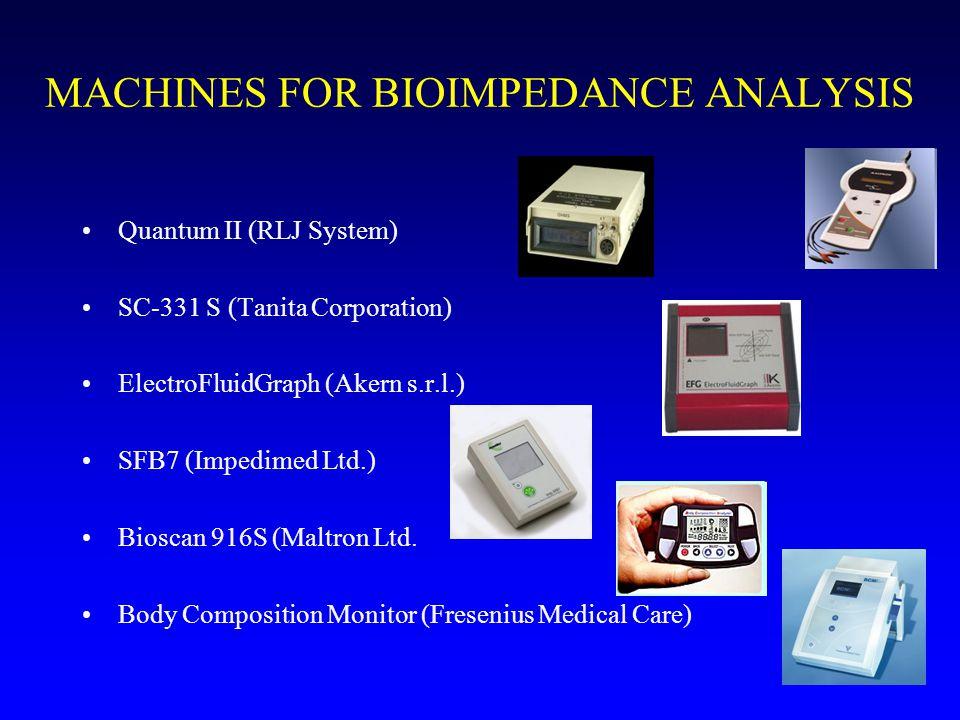 MACHINES FOR BIOIMPEDANCE ANALYSIS Quantum II (RLJ System) SC-331 S (Tanita Corporation) ElectroFluidGraph (Akern s.r.l.) SFB7 (Impedimed Ltd.) Bioscan 916S (Maltron Ltd.