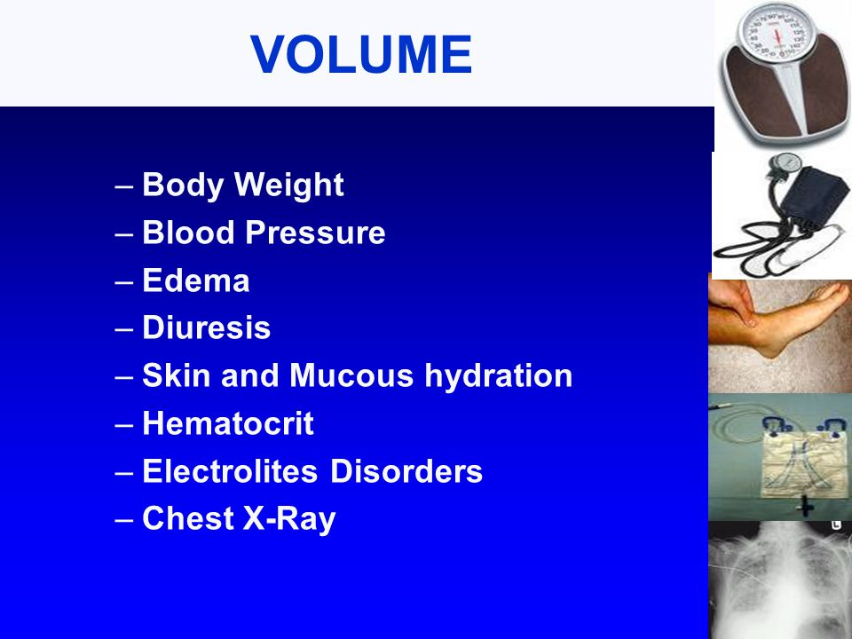 –Body Weight –Blood Pressure –Edema –Diuresis –Skin and Mucous hydration –Hematocrit –Electrolites Disorders –Chest X-Ray VOLUME