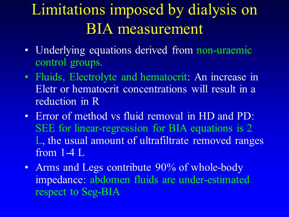 Limitations imposed by dialysis on BIA measurement Underlying equations derived from non-uraemic control groups.