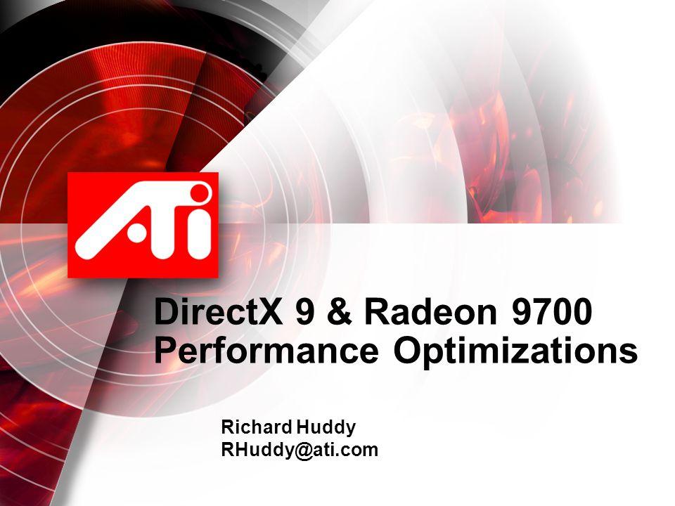 DirectX 9 & Radeon 9700 Performance Optimizations Richard Huddy RHuddy@ati.com