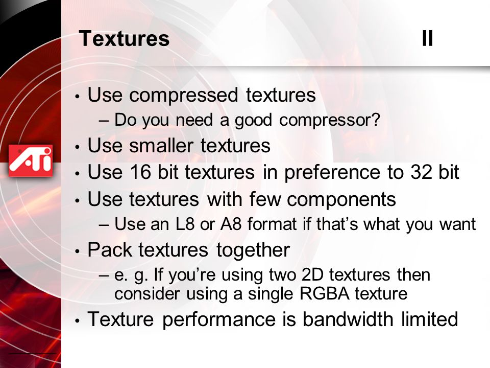 TexturesII Use compressed textures –Do you need a good compressor.