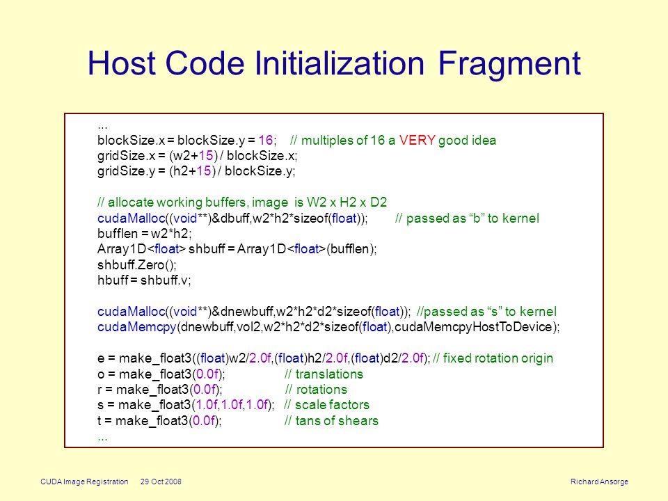 CUDA Image Registration 29 Oct 2008 Richard Ansorge Host Code Initialization Fragment... blockSize.x = blockSize.y = 16; // multiples of 16 a VERY goo