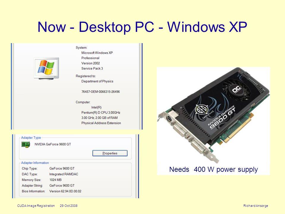 CUDA Image Registration 29 Oct 2008 Richard Ansorge Now - Desktop PC - Windows XP Needs 400 W power supply