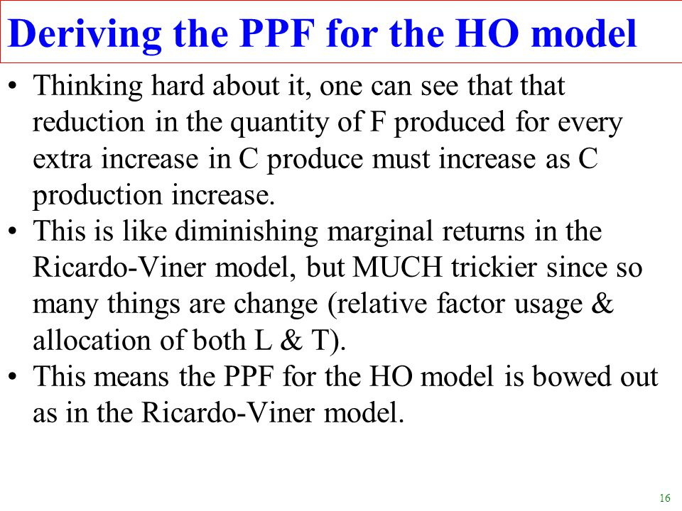 16 Deriving the PPF for the HO model Thinking hard about it, one can see that that reduction in the quantity of F produced for every extra increase in